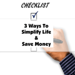 3 Ways To Simplify Life And Save Money