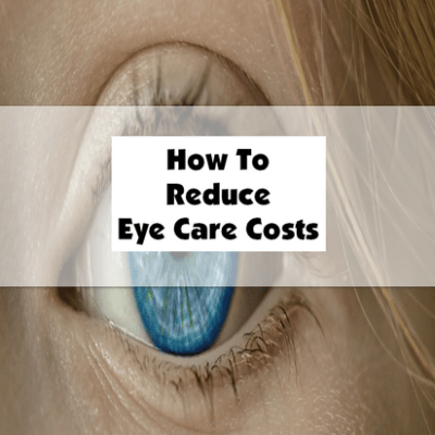 How To Reduce Eye Care Costs