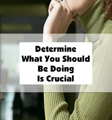 Determine What You Should Be Doing Is Crucial