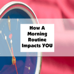How A Morning Routine Impacts You