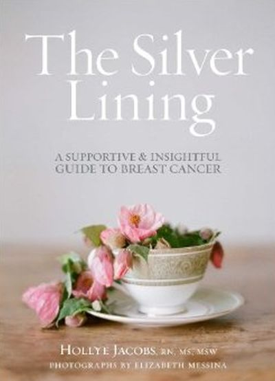 The Silver Lining: A Supportive and Insighftul Guide to Breast Cancer by by Hollye Jacobs