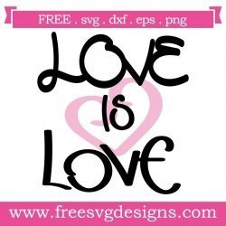 Download Free SVG Files | SVG, PNG, DXF, EPS | Love Is Love Quote