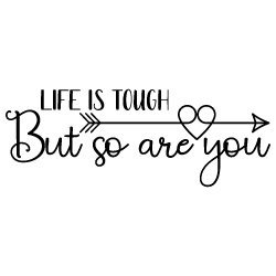 Quote Life Is Tough But So Are You SVG