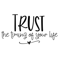 Quote Trust The Timing Of Your Life SVG