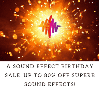 A SOUND EFFECT BIRTHDAY SALE – UP TO 80% OFF SUPERB SOUND EFFECTS