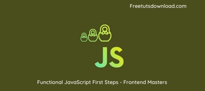 Functional JavaScript First Steps - Frontend Masters