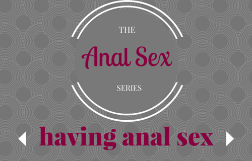 The Anal Series – Having Anal Sex