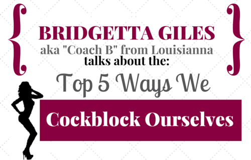 Top 5 Things We Do to Cockblock Ourselves
