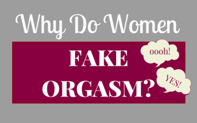 Why Do Women Fake Orgasm?