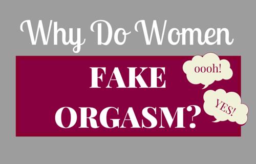 Why Do Women Fake Orgasm?