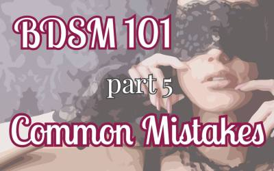 BDSM 101: Common First Time Mistakes