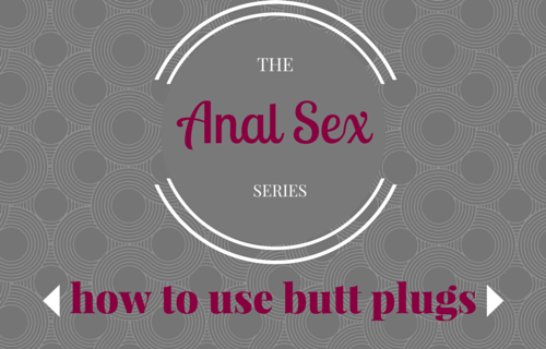 How To Use A Butt Plug