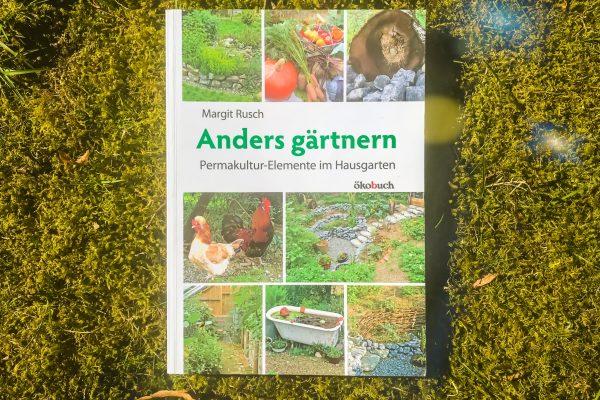 Margit Rusch: Anders gärtnern – Permakultur-Elemente im Hausgarten