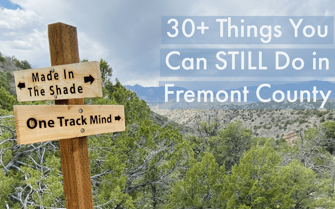 30+ Things You Can STILL Do in Fremont County During the COVID-19 Quarantine