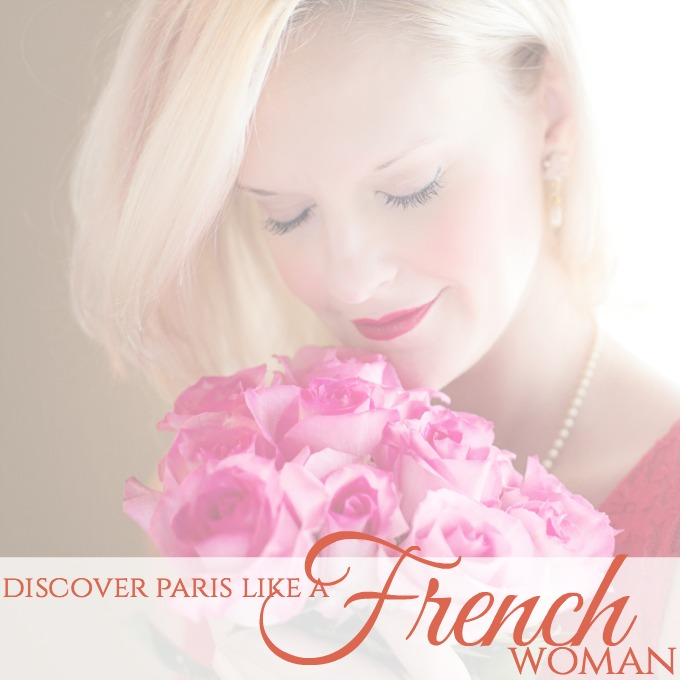 Discover Paris Like a French Woman