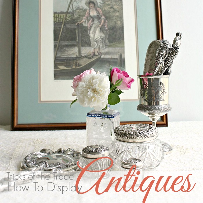 TRICKS OF THE TRADE | How to Display Antiques