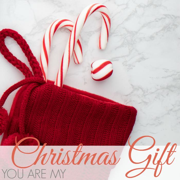 YOU ARE MY CHRISTMAS GIFT