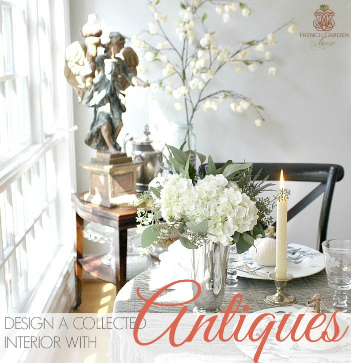 DESIGN A COLLECTED INTERIOR WITH ANTIQUES