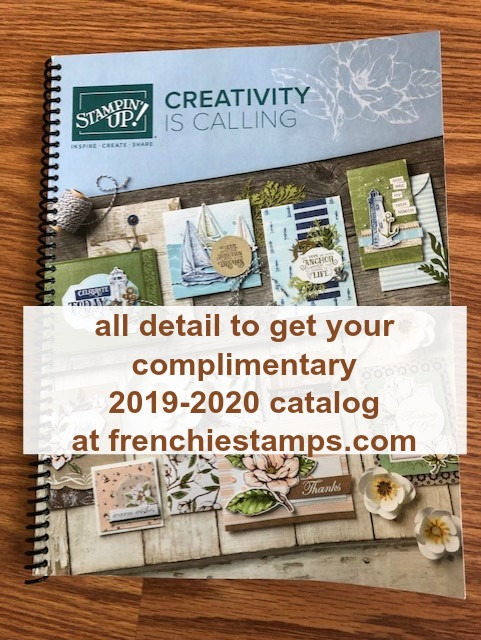 Stampin'Up! 2019-2020 catalog. Get your complimentary at frenchiestamps.com