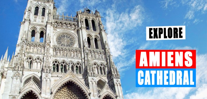 Explore Amiens Cathedral - French Moments