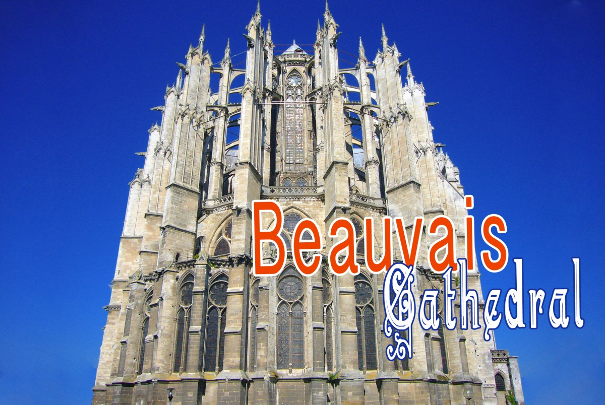 Beauvais Cathedral: the gravity-defying church - French Moments