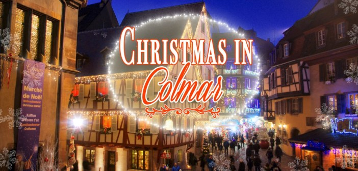 Discover the Colmar Christmas market in Alsace © French Moments