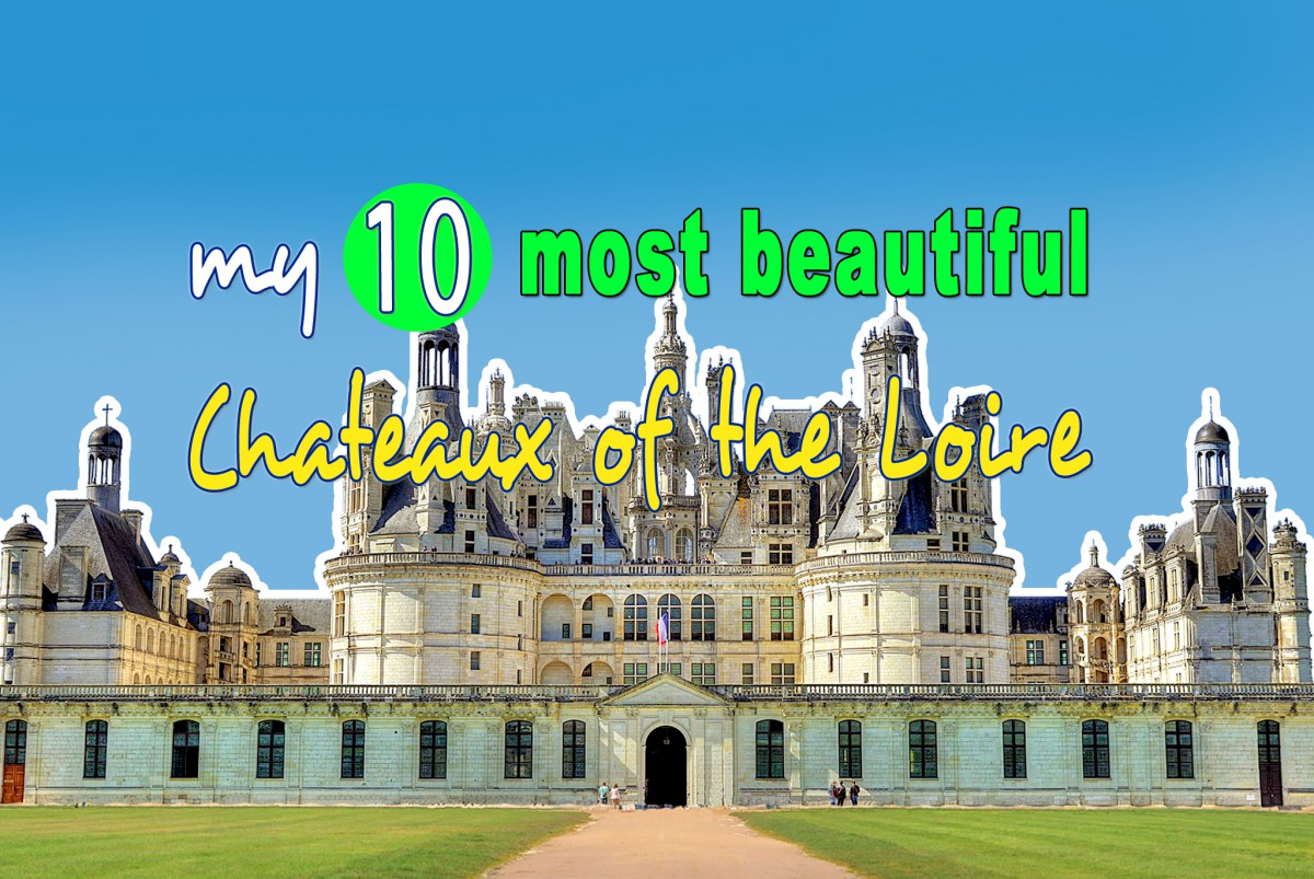 Top 10 Most Beautiful Chateaux of the Loire Valley - French