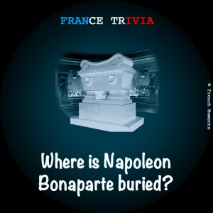 France Trivia Napoleon Buried © French Moments