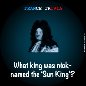 France Trivia Sun King © French Moments