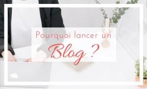 Pourquoi lancer un blog ?
