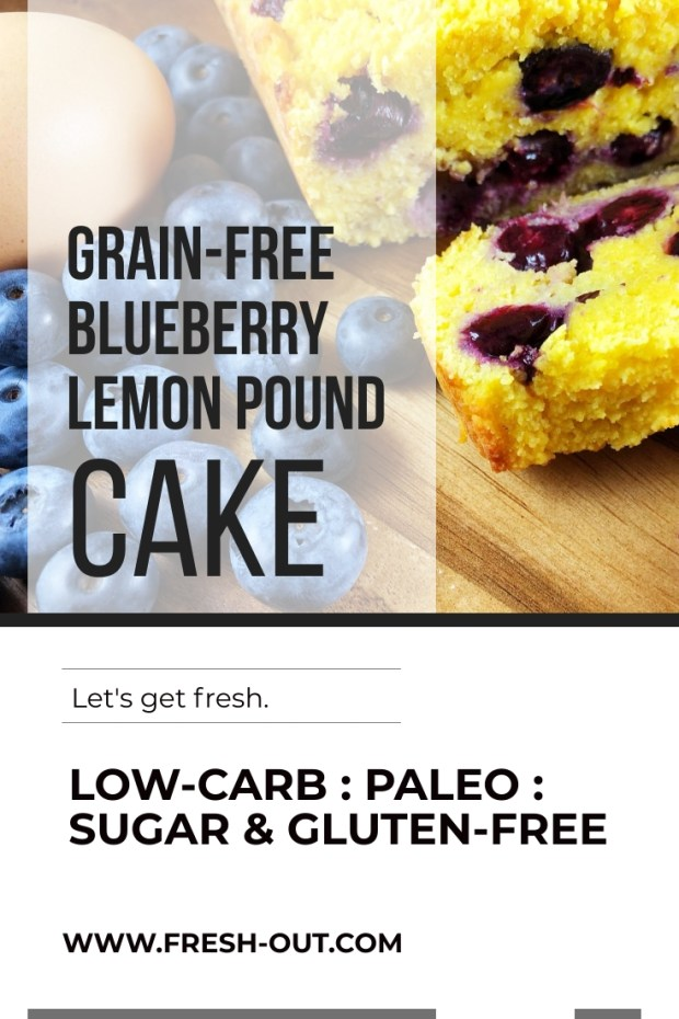 GRAIN-FREE BLUEBERRY LEMON POUND CAKE