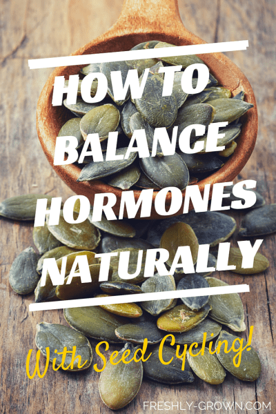 How to Balance Hormones Naturally w. Seed Cycling!