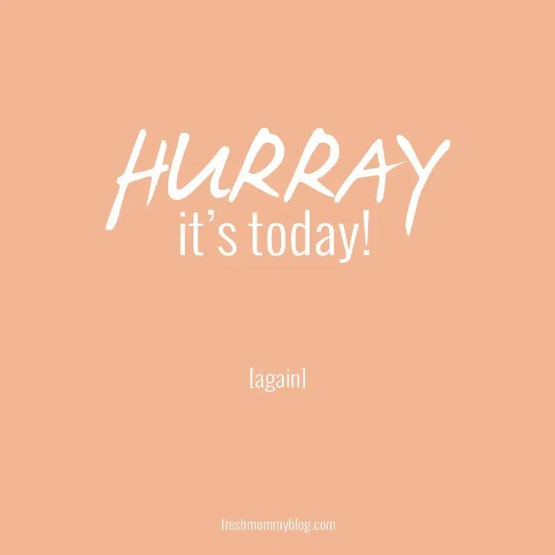Hooray, it's Today! Again.