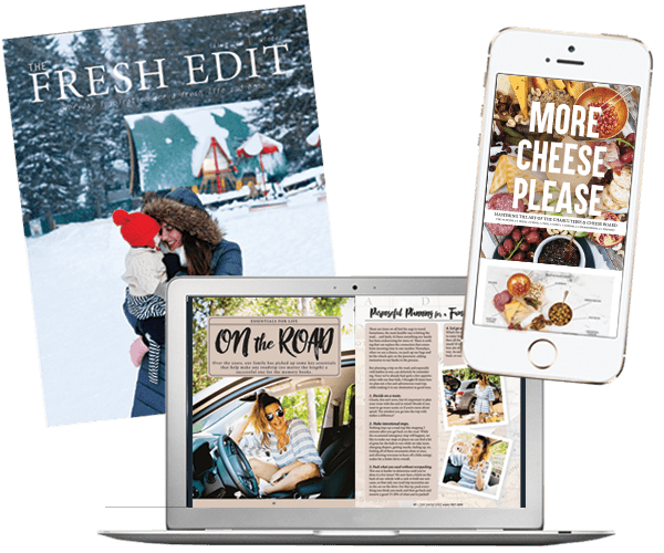 The Fresh Edit Magazine Volume 1: Winter 2017 - A seasonal Fresh Edit lifestyle magazine from popular life coach and lifestyle blogger Tabitha Blue, Fresh Mommy Blog, that is filled with fresh entertaining ideas, family travel stories and tips, delicious recipes, attainable style and inspiration to help you focus on what really matters and live a fresh life.