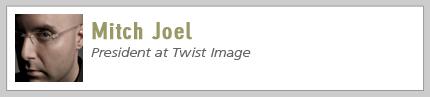 Mitch Joel, President at Twist Image