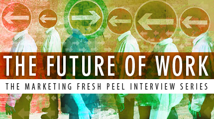 Future of Work Interview Series - Marketing Fresh Peel