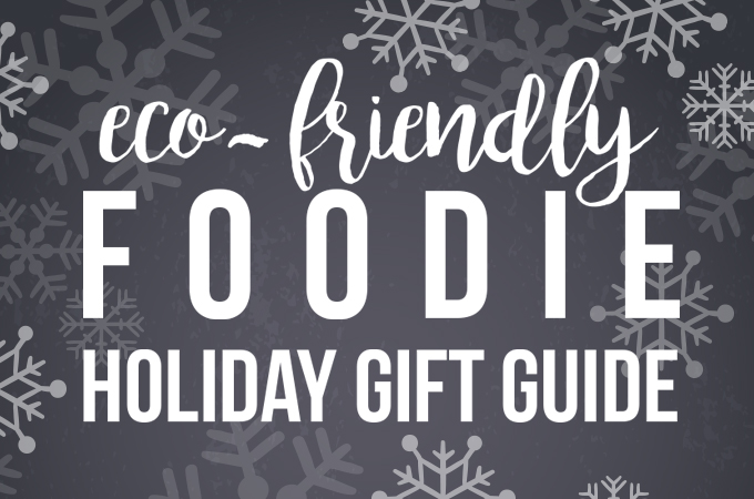 Eco-Friendly Foodie's Holiday Gift Guide | Fresh Planet Flavor