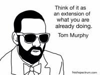 Tom Murphy Advice