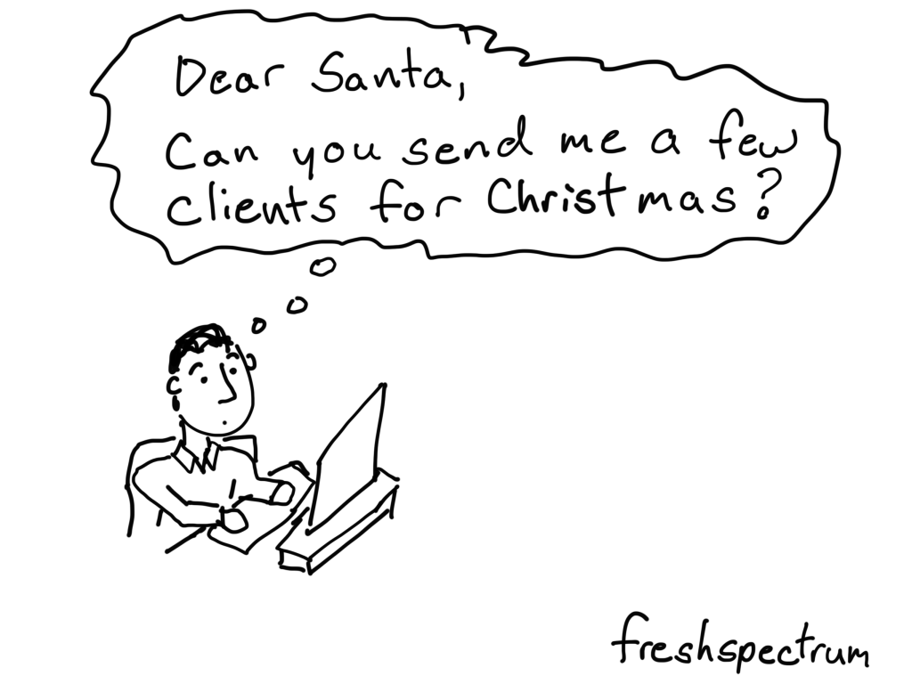Dear Santa, can you send me a few clients for Christmas