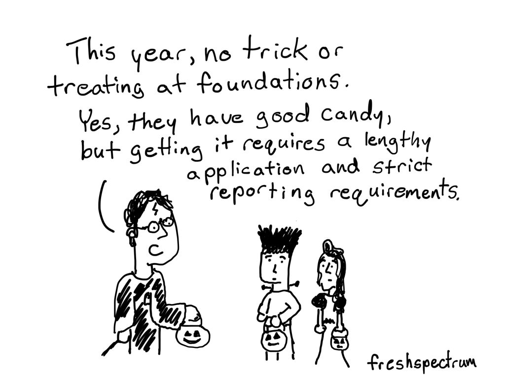 This year no trick or treating at foundations. Yes they have good candy, but getting it requires a lengthy application and strict reporting requirements.