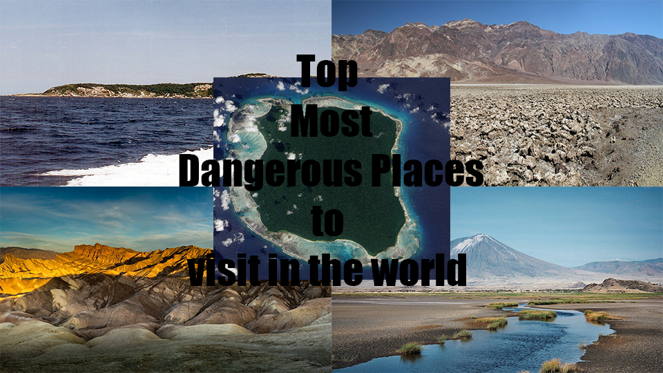 Top Most Dangerous Places to visit in the world