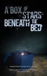 National Flash Fiction Day anthology 2015: https://www.amazon.co.uk/Box-Stars-Beneath-Bed-Flash-Fiction/dp/1534712682