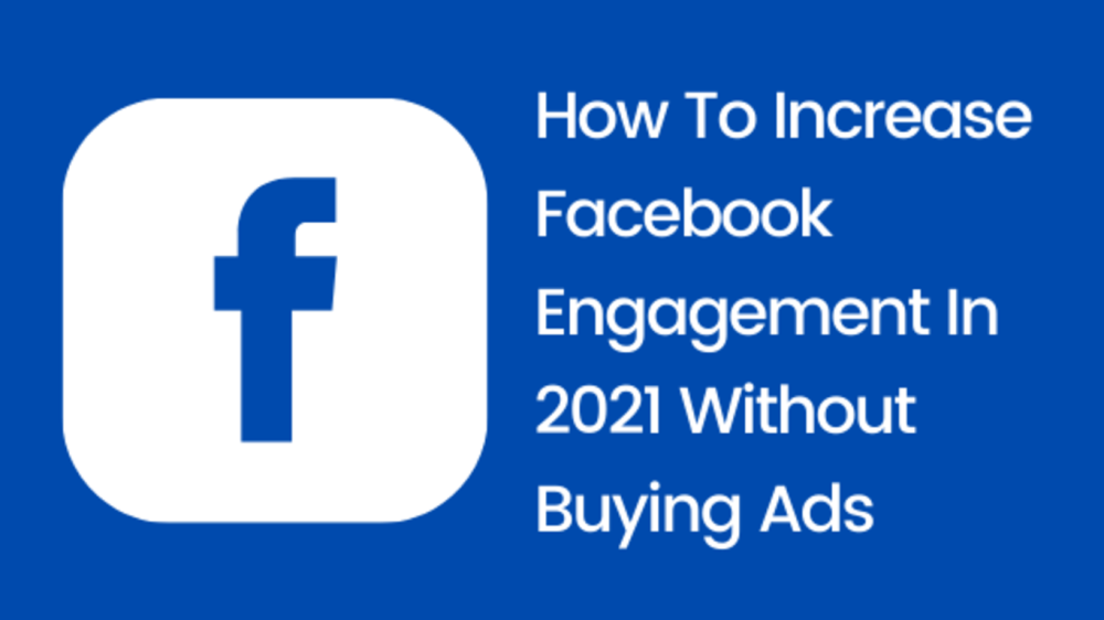 How To Increase Facebook Engagement In 2021 Without Buying Ads