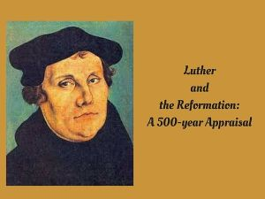 Luther and the Reformation: A 500-year Appraisal