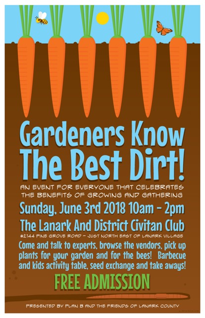 Gardeners Know the Best Dirt: An event for everyone who celebrates the benefits of growing and gathering Sunday June 3rd 2018 10am to 2pm Lanark and District Civitan club Admission free