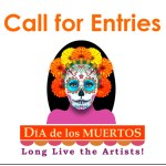 CALL FOR ENTRIES • 30th Annual Día de los Muertos