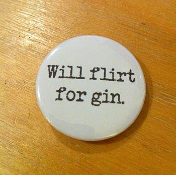 notonthehighstreet.com 'Will Flirt for Gin' Badge - £2.50