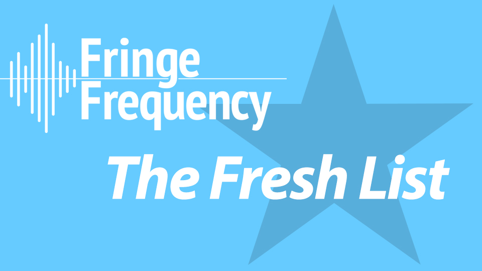 Fringe Frequency's The Fresh List – Playlist
