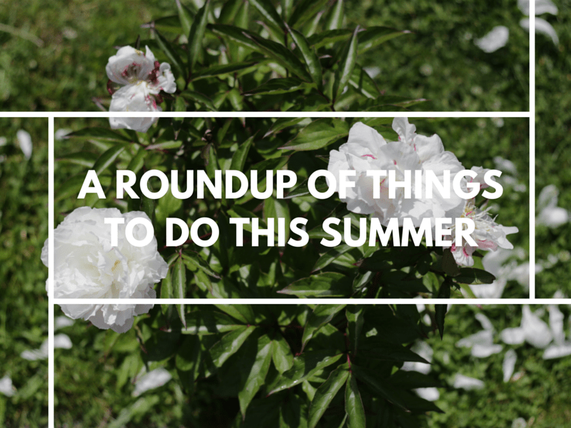 A Roundup of Things To Do this Summer