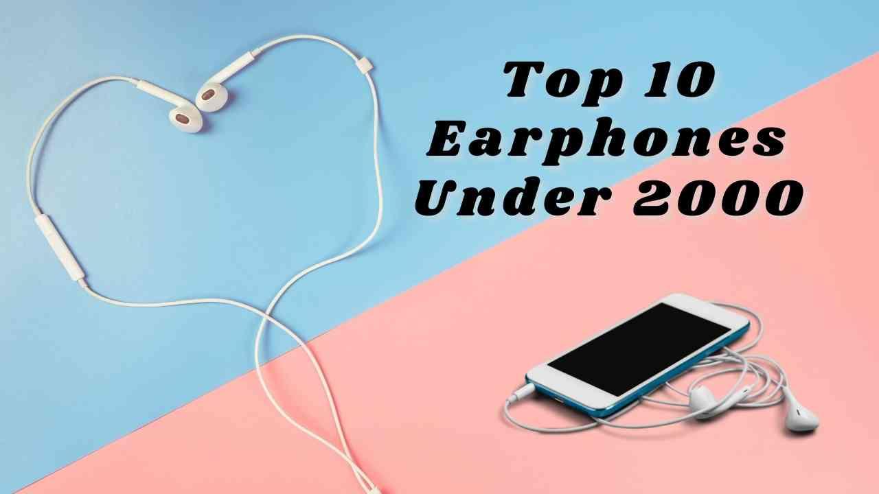 Top 10 Best Earphones Under Rs 2000 in India